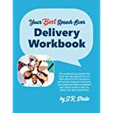 "Your Best Speech Ever: Delivery Workbook: The ultimate public speaking ""How To Workbook"" featuring a proven design and delive"