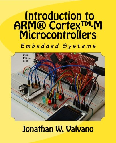 1  Embedded Systems  Introduction To Arm  Cortex  M Microcontrollers   Fifth Edition  Volume 1