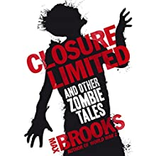 Closure, Limited and Other Zombie Tales Audiobook by Max Brooks Narrated by Christopher Ragland