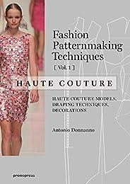 Fashion Patternmaking Techniques - Haute couture [Vol 1]: Haute Couture Models, Draping Techniques, Decoration