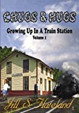 Chugs & Hugs: Growing Up In A Train Station - Volume 1