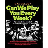 Can We Play You Every Week? A journey to the heart of all 92 football league clubsby Max Velody