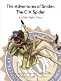 img - for The Adventures of Snider, the CIA Spider, by John Taylor Gatto book / textbook / text book