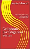 Cellphone Investigation Series: Preparing, Analyzing, and Mapping Sprint Records (Cell Phone Investigation Series: Carrier Records Book 3)