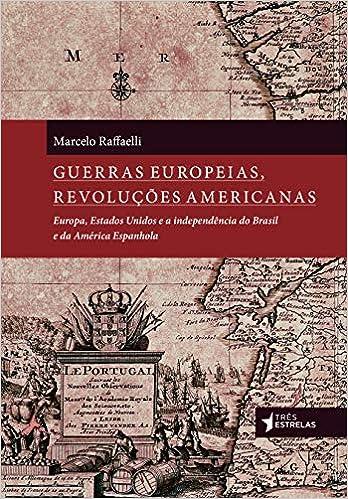 Guerras Europeias Revolucoes Americanas (Em Portugues do Brasil): Marcelo Raffaelli: 9788568493540: Amazon.com: Books
