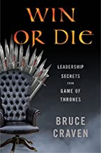 Win or Die: Leadership Secrets from Game of Thrones