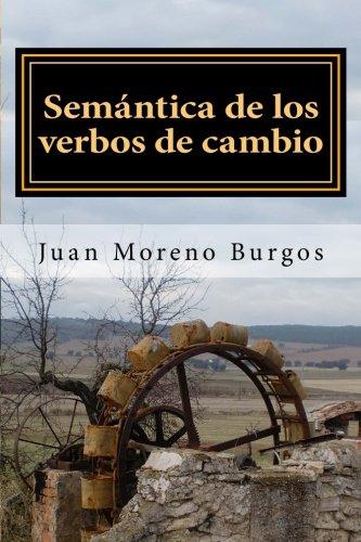 Semantica de los verbos de cambio: Un manual complementario sobre estatividad (Spanish Edition) [Juan Moreno Burgos] (Tapa Blanda)