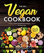 The XXL Vegan Cookbook: Quick and Delicious Recipes for Every Day incl. Side Dishes and Desserts (English Edit