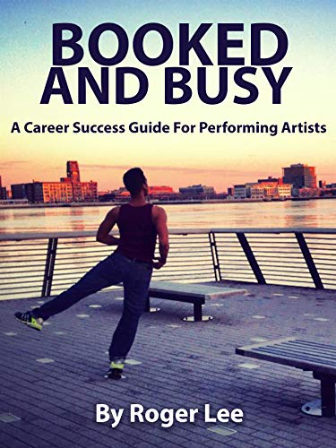 Booked and Busy: A Career Success Guide For Performing Artists por Roger Lee