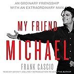 My Friend Michael: An Ordinary Friendship with an Extraordinary Man | Frank Cascio