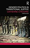 Gender Politics in Transitional Justice, Catherine O'Rourke, 1138850136