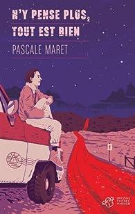 N'y pense plus, tout est bien par Pascale Maret