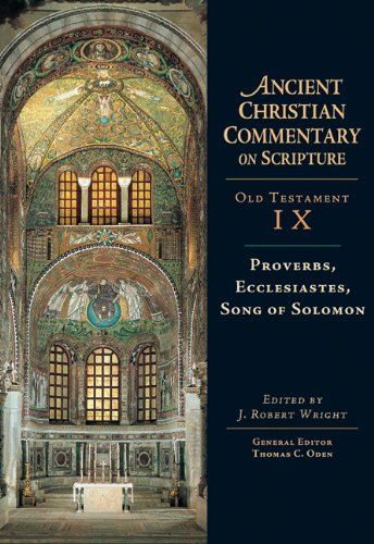 Ancient Christian Commentary on Scripture, Old Testament IX: Proverbs, Ecclesiastes, Song of Solomon