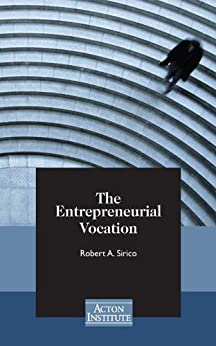 The Entrepreneurial Vocation by [Sirico, Robert]