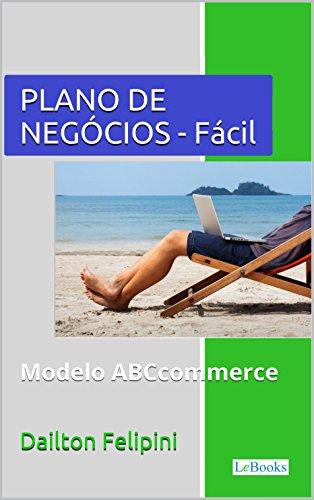 Plano de Negócios Fácil: Com dicas e exemplos (Ecommerce Melhores Práticas)
