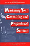 Marketing Your Consulting and Professional Services, Dick Connor and Jeffrey P. Davidson, 0471133922