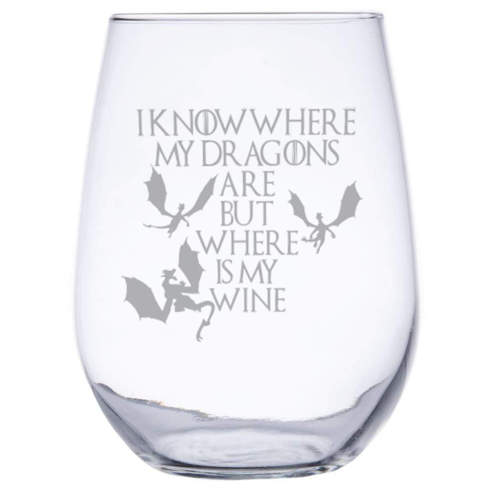 I KNOW WHERE MY DRAGONS ARE BUT WHERE IS MY WINE Game of Thrones Inspired by InkPonyArt 17 ounce Stemless Wine Glass Great Gift