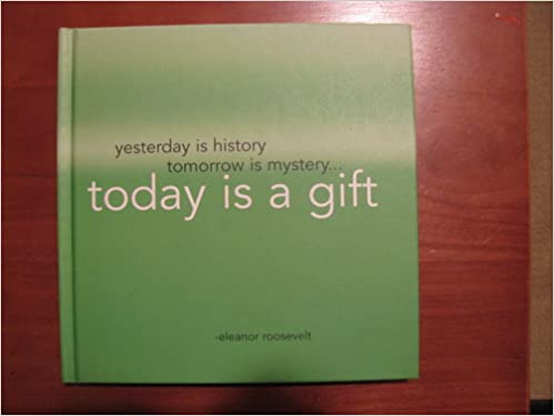Yesterday Is History Tomorrow Is Mystery Today Is A Gift