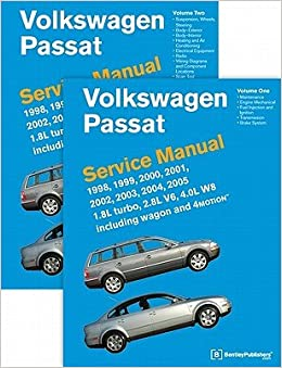 Volkswagen Passat (B5) Service Manual: 1998, 1999, 2000, 2001, 2002, 2003, 2004, 2005: 1.8l Turbo, 2.8l V6, 4.0l W8 Including Wagon and 4motion [VOLKSWAGEN ...