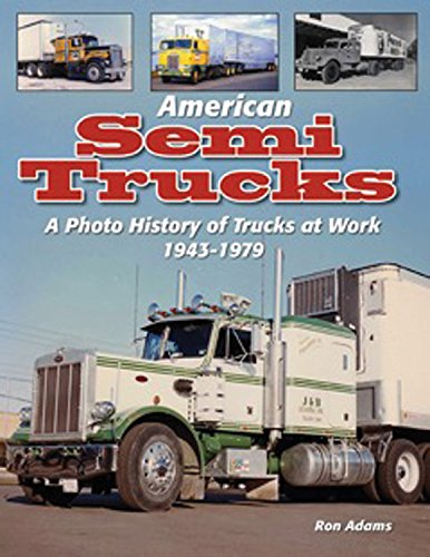American Semi Trucks: A Photo History from 1943-1979