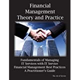 Financial Management Theory and Practice: Fundamentals of Managing It Services with It Service Financial Management Best Practices, a Practitioner's G