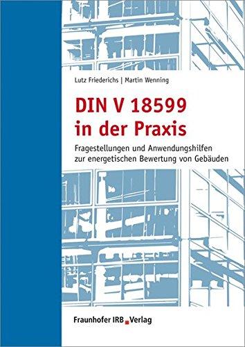 DIN V 18599 in der Praxis: Fragestellungen und Anwendungshilfen zur energetischen Bewertung von Gebäuden.