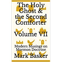 The Holy Ghost & the Second Comforter Volume VII: Modern Musings on Mormon Doctrine
