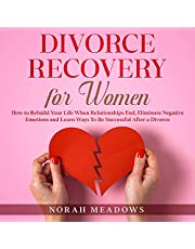 Divorce Recovery for Women: How to Rebuild Your Life When Relationships End, Eliminate Negative Emotions and Learn Ways to Be Successful After a Divorce