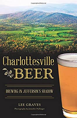 Charlottesville Beer: Brewing in Jefferson's Shadow (American Palate)