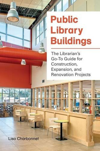 Public Library Buildings: The Librarian's Go-To Guide for Construction, Expansion, and Renovation Projects by Libraries Unlimited