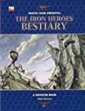 Monty Cook Presents: The Iron Heroes Bestiary (Dungeons & Dragons d20 3.5 Fantasy Roleplaying, Iron Heroes Setting)