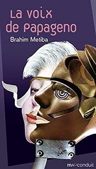 La voix de Papageno par Brahim Metiba