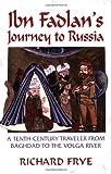 Ibn Fadlan's Journey to Russia, Ahmad Ibn Fadlan, Richard N. Frye, 155876366X