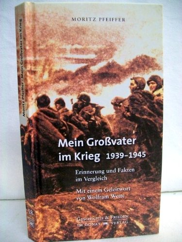 Mein Großvater im Krieg 1939-1945: Erinnerung und Fakten im Vergleich