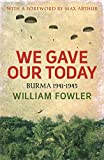 Front cover for the book We Gave Our Today: Burma 1941-1945 by William Fowler