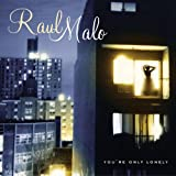 You're Only Lonely by Raul Malo