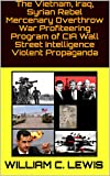 In this informative article, I compare the use of Vietnamese Vietcong defector and South Vietnamese criminal mercenaries by the CIA with the Wall Street CIA NATO western colonial war machine and Saudi use of these types of mercenaries against the Ass...