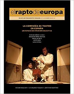 Revista El Rapto de Europa 30. La Compañía de Teatro en España. Un espacio de creación colectiva: Amazon.es: Miriam Gómez, Eduardo Pérez-Rasilla, Ángel Murcia: Libros
