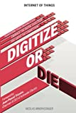 Internet of Things: Digitize or Die: Transform your