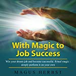 With Magic to Job Success: Win Your Dream Job and Become Successful | Magus Herbst