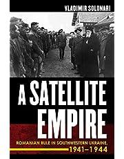 A Satellite Empire: Romanian Rule in Southwestern Ukraine, 1941-1944