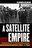 A Satellite Empire: Romanian Rule in Southwestern Ukraine, 1941-1944