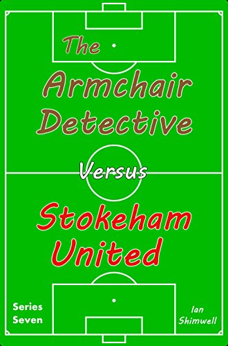 The Armchair Detective Versus Stokeham United: Series Seven by [Shimwell, Ian]