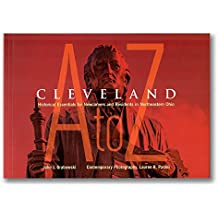 Cleveland A to Z: Historical Essentials for Newcomers and Residents in Northeastern Ohio