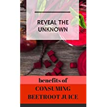 Reveal The Unknown, Benefits of Consuming Beetroot Juice