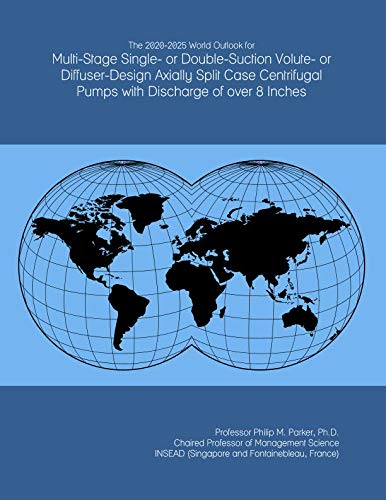 The 2020-2025 World Outlook for Multi-Stage Single- or Double-Suction Volute- or Diffuser-Design Axially Split Case Centrifugal Pumps with Discharge of over 8 Inches ()