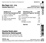 Max Reger: Chamber Music Vol. 4 - Piano Quartet Op. 133 / Three Duos (Canons & Fugues) for 2 Violins Op. 131b - Mannheim String Quartet / Claudius Tanski, Piano
