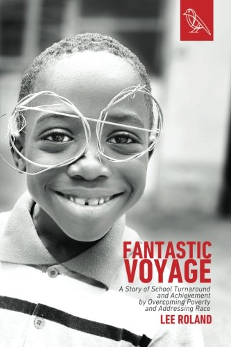 Fantastic Voyage: A Story of School Turnaround and Achievement By Overcoming Poverty and Addressing Race