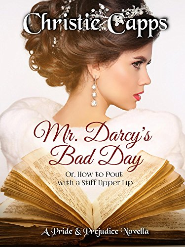 Mr darcys bad day a pride prejudice novella kindle edition mr darcys bad day a pride prejudice novella by capps christie fandeluxe Gallery