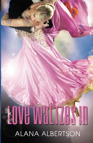 Love Waltzes In (Dancing Under The Stars) (Volume 1)